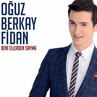 O�uz Berkay Fidan - Beni Ellerden Sayma (2014) 320 Kbps Alb�m indir